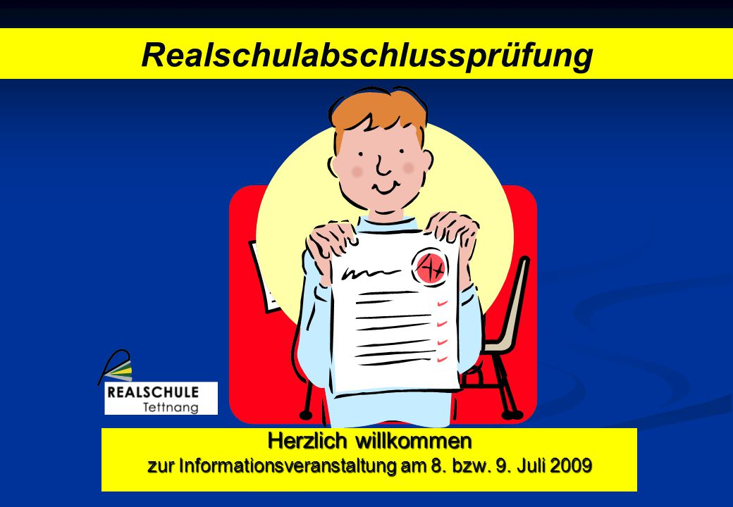 Herzlich willkommen zur Informationsveranstaltung am 8. bzw. 9. Juli 2009 Realschulabschlussprüfung