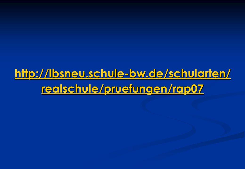 http://lbsneu.schule-bw.de/schularten/ realschule/pruefungen/rap07 http://lbsneu.schule-bw.de/schularten/ realschule/pruefungen/rap07