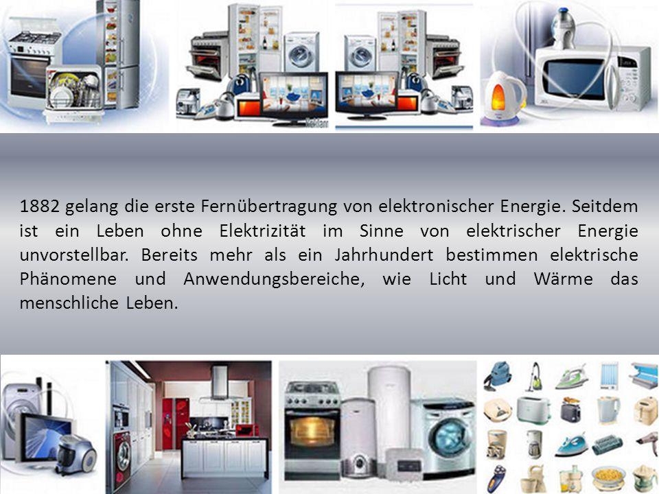 1882 gelang die erste Fernübertragung von elektronischer Energie. Seitdem ist ein Leben ohne Elektrizität im Sinne von elektrischer Energie unvorstell
