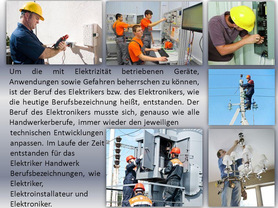 Um die mit Elektrizität betriebenen Geräte, Anwendungen sowie Gefahren beherrschen zu können, ist der Beruf des Elektrikers bzw. des Elektronikers, wi