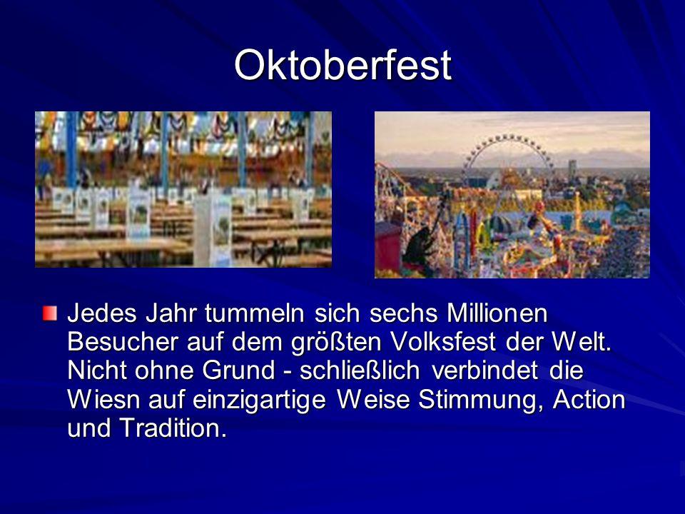 Oktoberfest Jedes Jahr tummeln sich sechs Millionen Besucher auf dem größten Volksfest der Welt.
