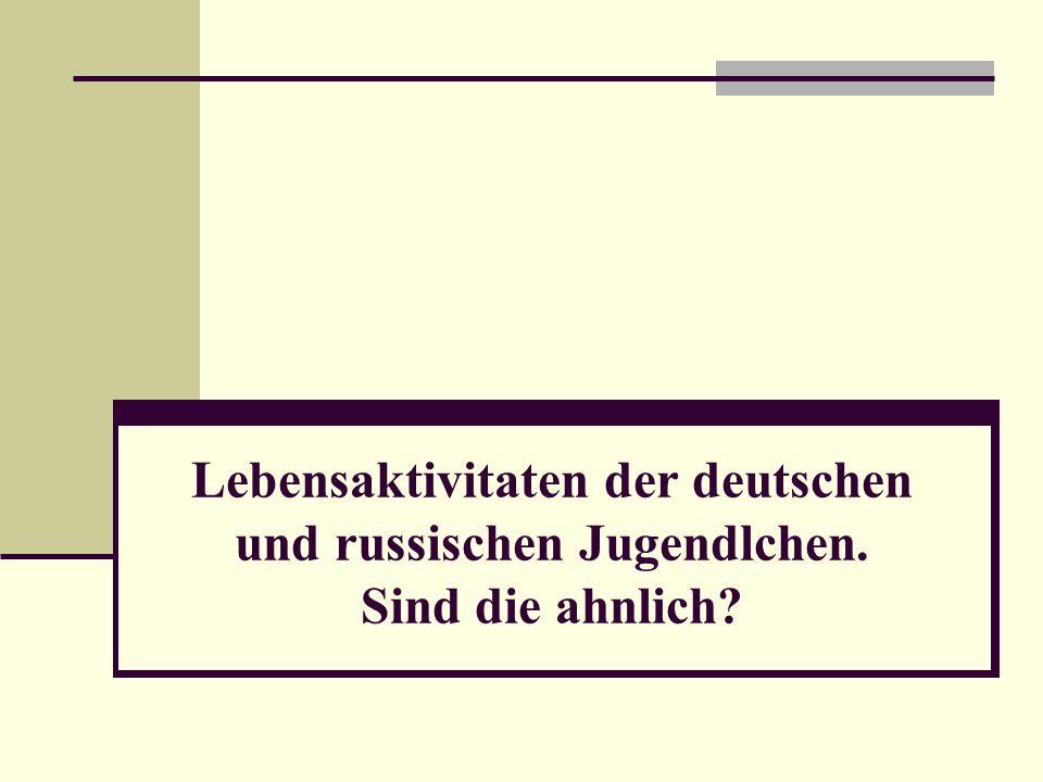 Lebensaktivitaten der deutschen und russischen Jugendlchen. Sind die ahnlich?