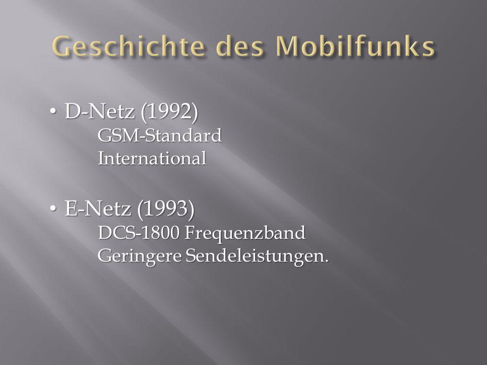 D-Netz (1992) D-Netz (1992) GSM-Standard International E-Netz (1993) E-Netz (1993) DCS-1800 Frequenzband Geringere Sendeleistungen.