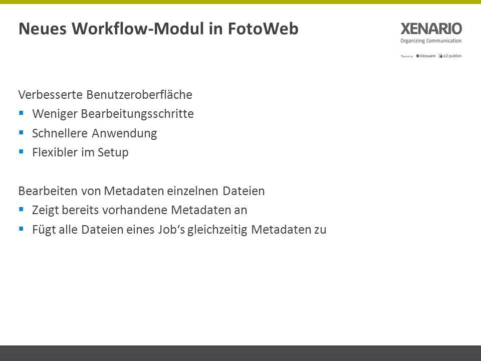Verbesserte Benutzeroberfläche  Weniger Bearbeitungsschritte  Schnellere Anwendung  Flexibler im Setup Bearbeiten von Metadaten einzelnen Dateien  Zeigt bereits vorhandene Metadaten an  Fügt alle Dateien eines Job's gleichzeitig Metadaten zu Neues Workflow-Modul in FotoWeb