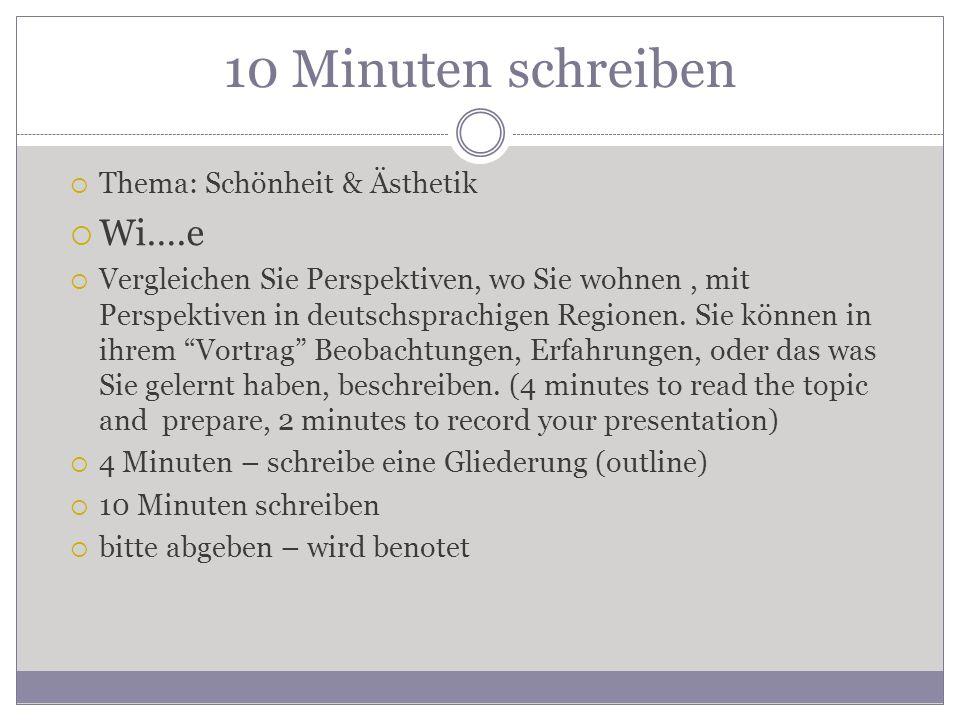 10 Minuten schreiben  Thema: Schönheit & Ästhetik  Wi….e  Vergleichen Sie Perspektiven, wo Sie wohnen, mit Perspektiven in deutschsprachigen Regionen.