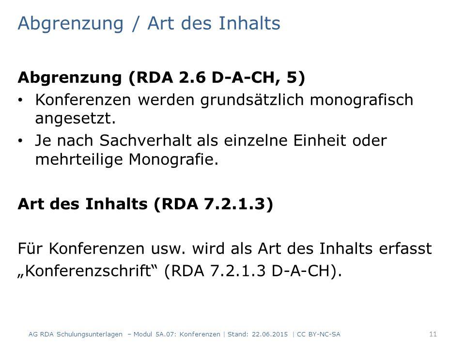 Abgrenzung / Art des Inhalts Abgrenzung (RDA 2.6 D-A-CH, 5) Konferenzen werden grundsätzlich monografisch angesetzt. Je nach Sachverhalt als einzelne