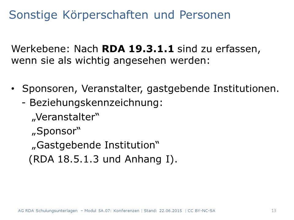 Sonstige Körperschaften und Personen Werkebene: Nach RDA 19.3.1.1 sind zu erfassen, wenn sie als wichtig angesehen werden: Sponsoren, Veranstalter, gastgebende Institutionen.