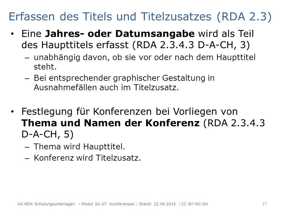 Erfassen des Titels und Titelzusatzes (RDA 2.3) Eine Jahres- oder Datumsangabe wird als Teil des Haupttitels erfasst (RDA 2.3.4.3 D-A-CH, 3) – unabhän
