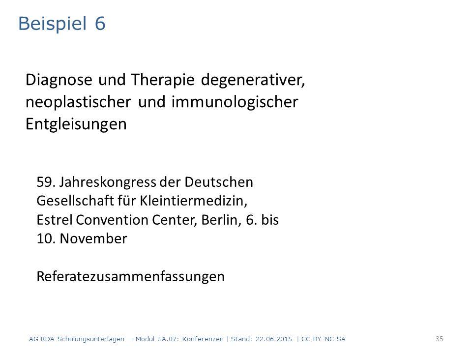 35 Beispiel 6 AG RDA Schulungsunterlagen – Modul 5A.07: Konferenzen | Stand: 22.06.2015 | CC BY-NC-SA Diagnose und Therapie degenerativer, neoplastischer und immunologischer Entgleisungen 59.