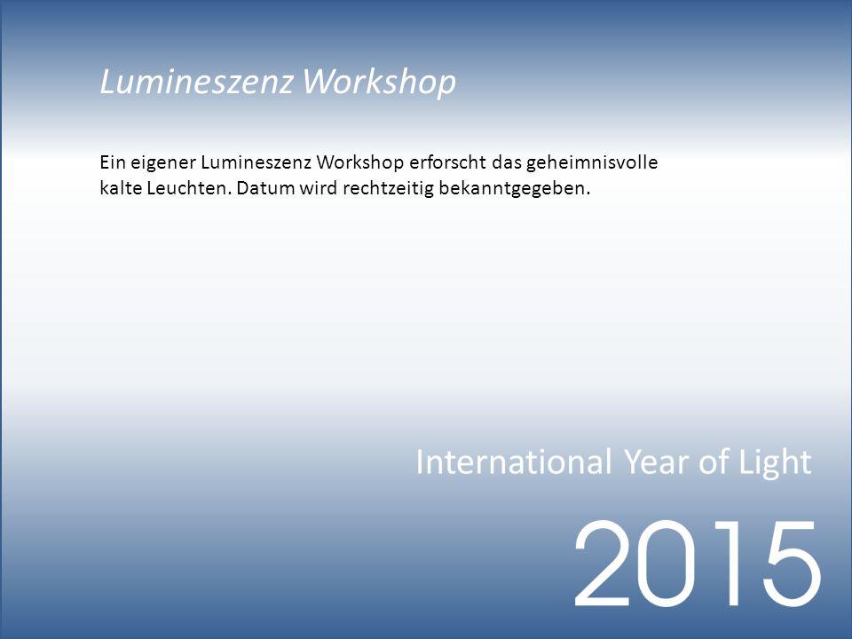 Lumineszenz Workshop Ein eigener Lumineszenz Workshop erforscht das geheimnisvolle kalte Leuchten.