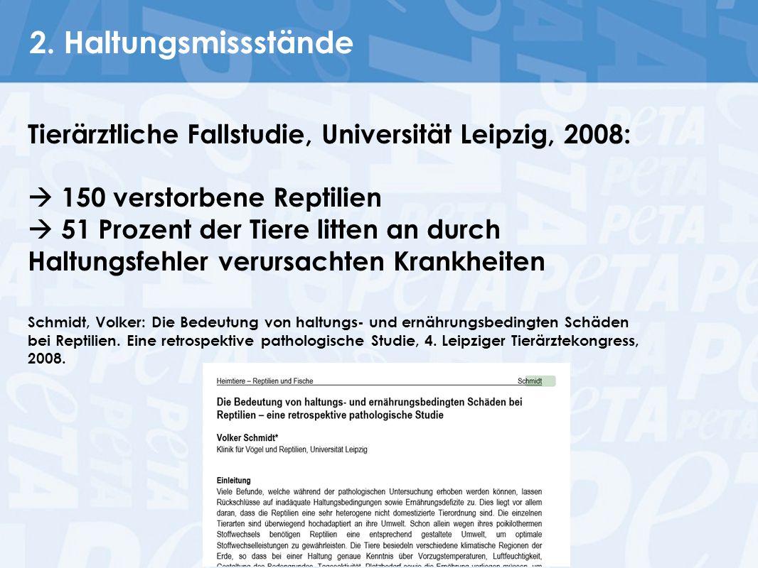 2. Haltungsmissstände Tierärztliche Fallstudie, Universität Leipzig, 2008:  150 verstorbene Reptilien  51 Prozent der Tiere litten an durch Haltungs