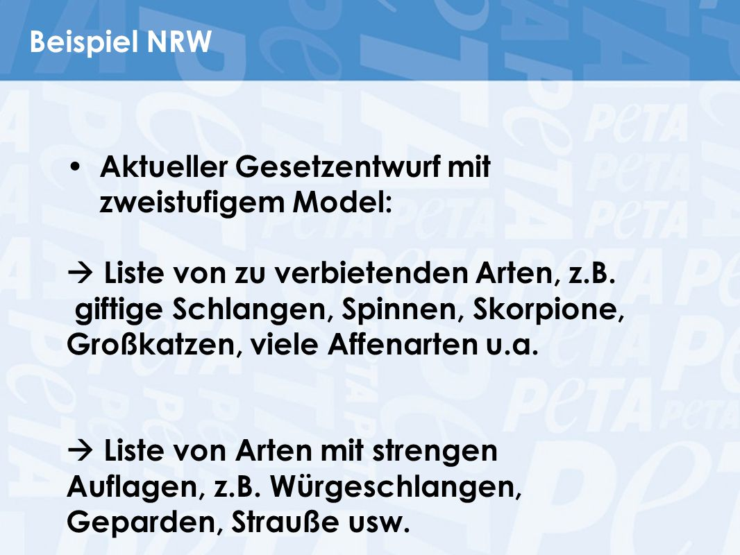 Beispiel NRW Aktueller Gesetzentwurf mit zweistufigem Model:  Liste von zu verbietenden Arten, z.B. giftige Schlangen, Spinnen, Skorpione, Großkatzen