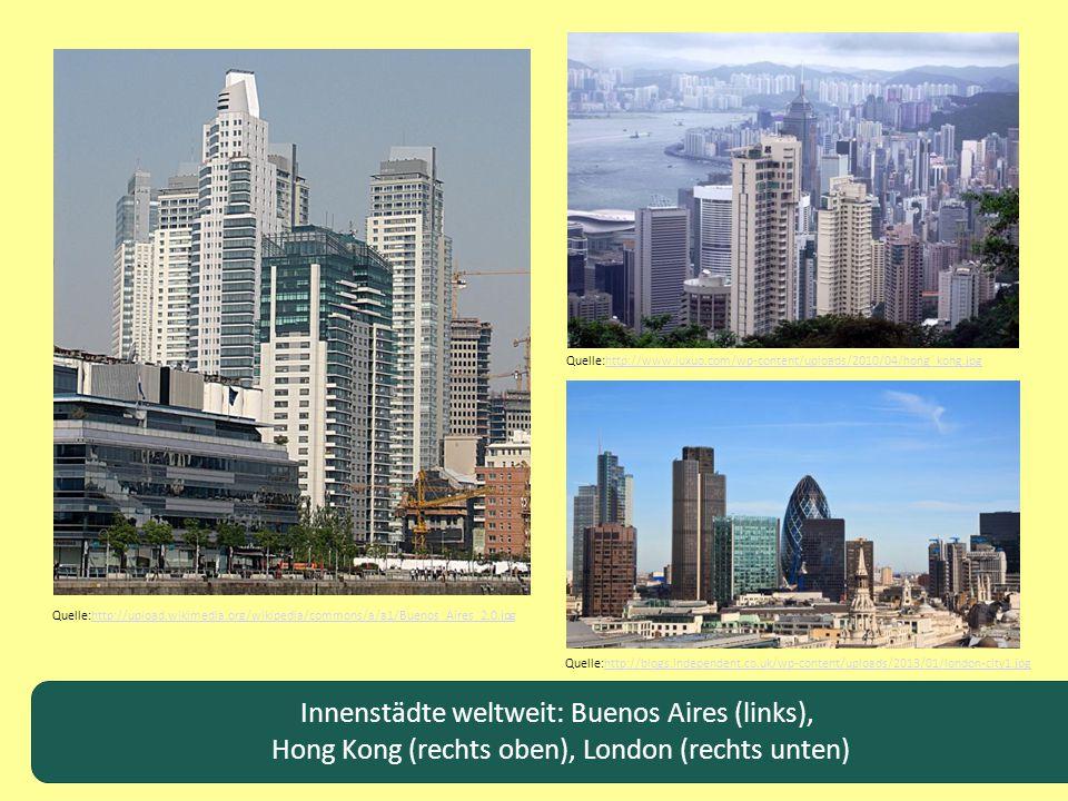Innenstädte weltweit: Buenos Aires (links), Hong Kong (rechts oben), London (rechts unten) Quelle:http://upload.wikimedia.org/wikipedia/commons/a/a1/B