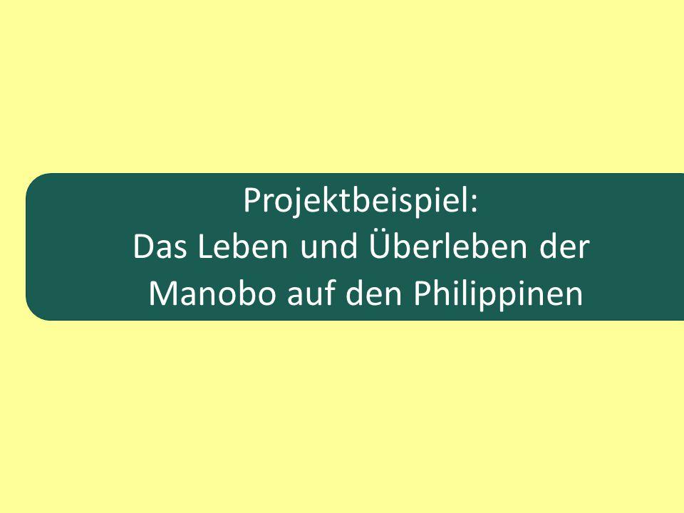 Projektbeispiel: Das Leben und Überleben der Manobo auf den Philippinen