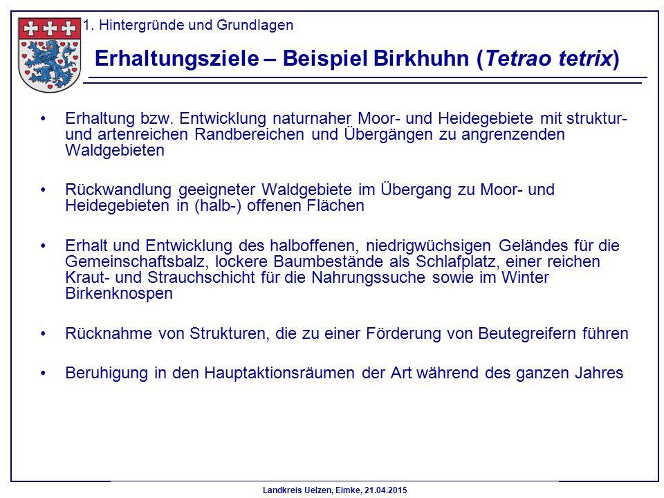 Landkreis Uelzen, Eimke, 21.04.2015 Erhaltungsziele – Beispiel Birkhuhn (Tetrao tetrix) Erhaltung bzw. Entwicklung naturnaher Moor- und Heidegebiete m