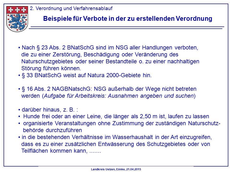 Landkreis Uelzen, Eimke, 21.04.2015 2. Verordnung und Verfahrensablauf Beispiele für Verbote in der zu erstellenden Verordnung Nach § 23 Abs. 2 BNatSc