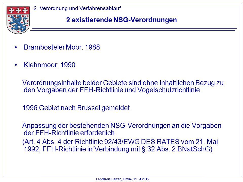 2 existierende NSG-Verordnungen Brambosteler Moor: 1988 Kiehnmoor: 1990 Verordnungsinhalte beider Gebiete sind ohne inhaltlichen Bezug zu den Vorgaben