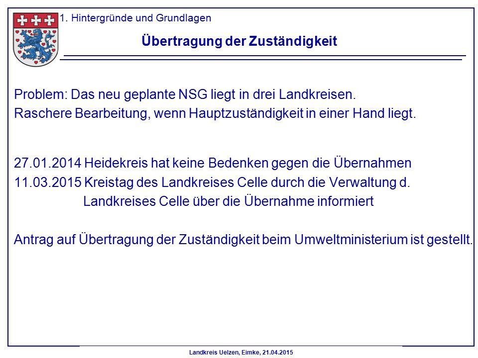 Landkreis Uelzen, Eimke, 21.04.2015 Übertragung der Zuständigkeit Problem: Das neu geplante NSG liegt in drei Landkreisen. Raschere Bearbeitung, wenn