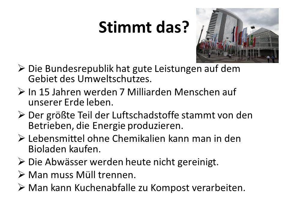 Stimmt das. Die Bundesrepublik hat gute Leistungen auf dem Gebiet des Umweltschutzes.