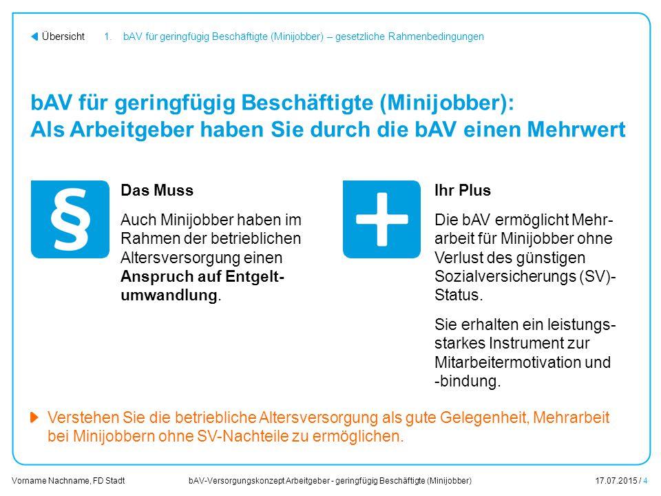 bAV-Versorgungskonzept Arbeitgeber - geringfügig Beschäftigte (Minijobber)17.07.2015 / 25 Vorname Nachname, FD Stadt Übersicht Inhalt 1.bAV für geringfügig Beschäftigte (Minijobber) – gesetzliche Rahmenbedingungen 2.Das Prinzip: Mehrarbeit und mehr Rente 3.bAV für geringfügig Beschäftigte (Minijobber) – Umsetzung in Ihrem Unternehmen 4.Entscheidungen und nächste Schritte