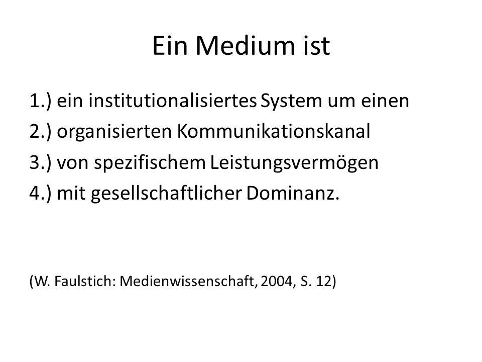 Ein Medium ist 1.) ein institutionalisiertes System um einen 2.) organisierten Kommunikationskanal 3.) von spezifischem Leistungsvermögen 4.) mit gese