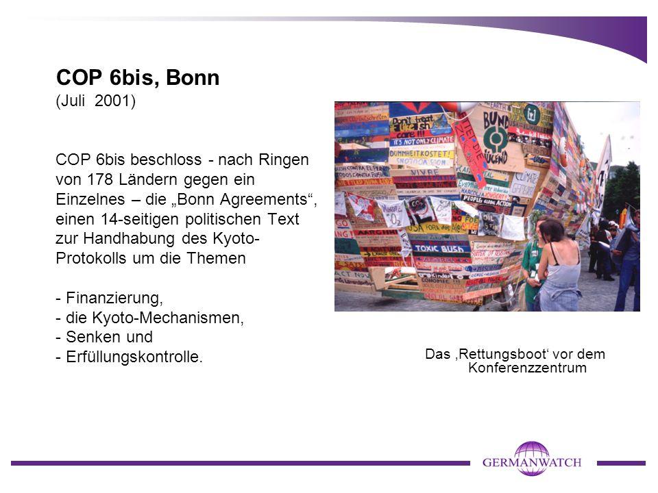 """COP 6bis, Bonn (Juli 2001) COP 6bis beschloss - nach Ringen von 178 Ländern gegen ein Einzelnes – die """"Bonn Agreements"""", einen 14-seitigen politischen"""