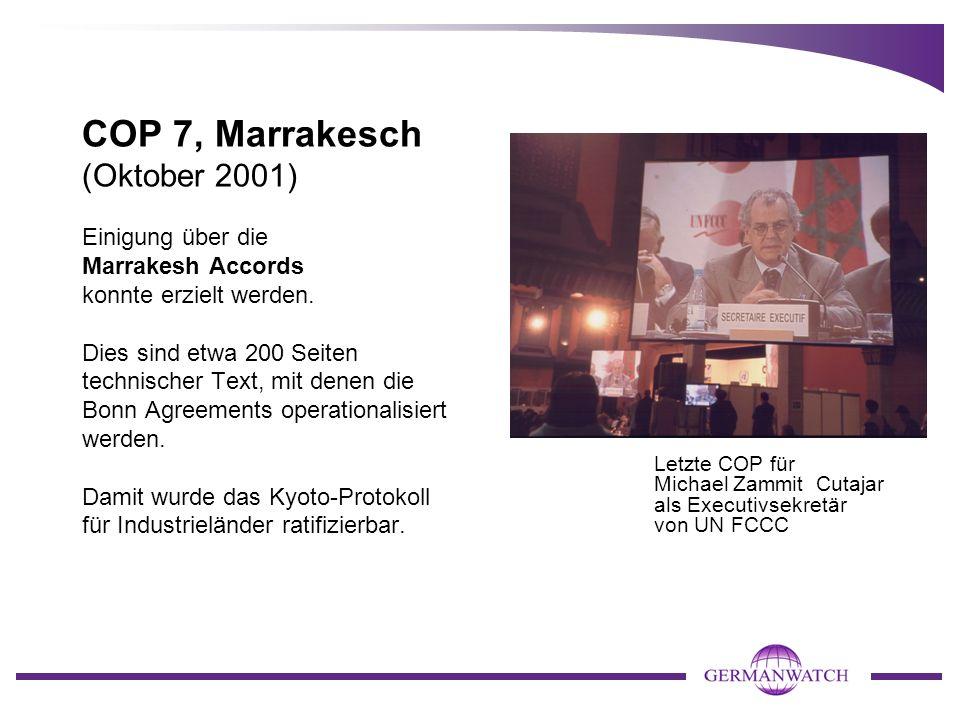 COP 7, Marrakesch (Oktober 2001) Einigung über die Marrakesh Accords konnte erzielt werden. Dies sind etwa 200 Seiten technischer Text, mit denen die