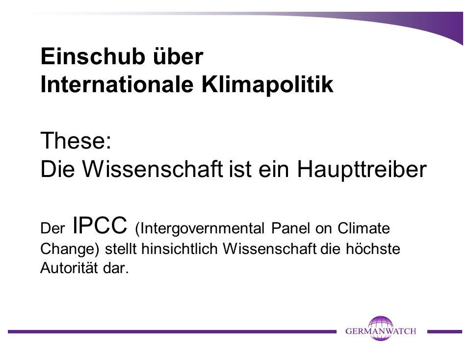 Einschub über Internationale Klimapolitik These: Die Wissenschaft ist ein Haupttreiber Der IPCC (Intergovernmental Panel on Climate Change) stellt hin