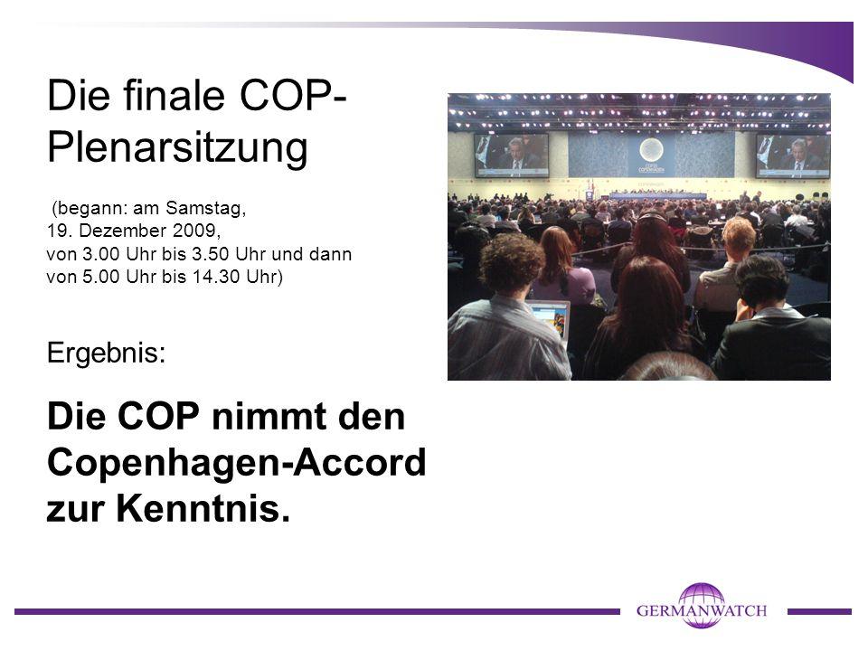 Die finale COP- Plenarsitzung (begann: am Samstag, 19. Dezember 2009, von 3.00 Uhr bis 3.50 Uhr und dann von 5.00 Uhr bis 14.30 Uhr) Ergebnis: Die COP
