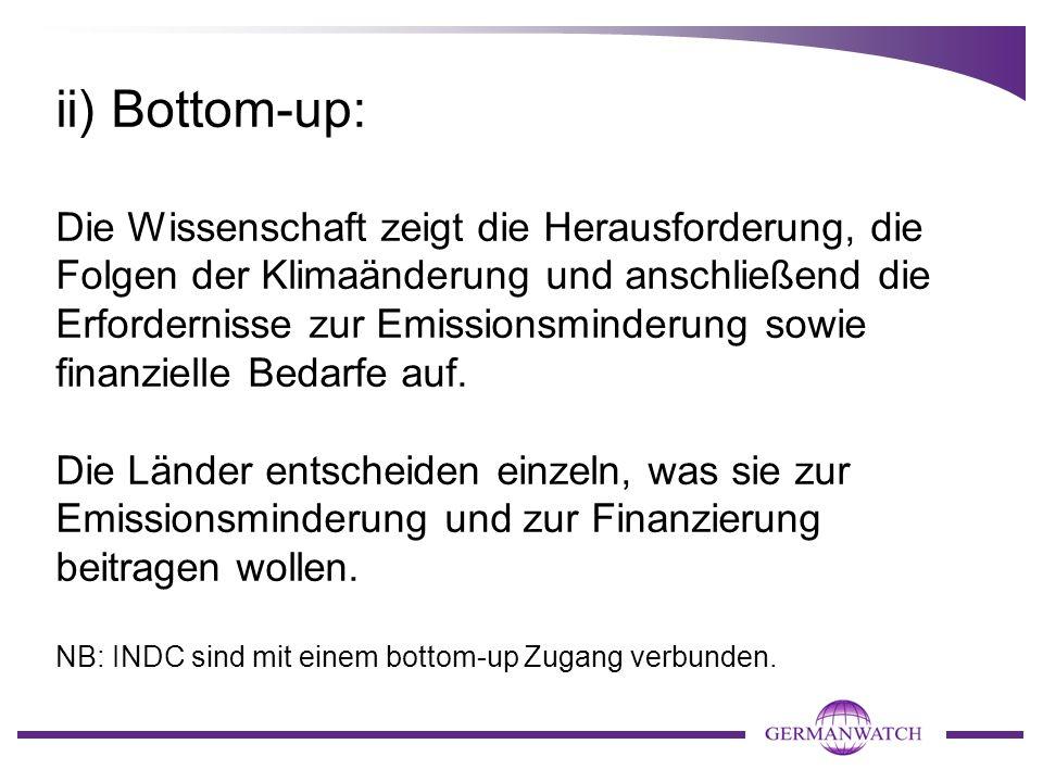 ii) Bottom-up: Die Wissenschaft zeigt die Herausforderung, die Folgen der Klimaänderung und anschließend die Erfordernisse zur Emissionsminderung sowie finanzielle Bedarfe auf.