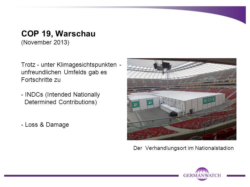 COP 19, Warschau (November 2013) Trotz - unter Klimagesichtspunkten - unfreundlichen Umfelds gab es Fortschritte zu - INDCs (Intended Nationally Determined Contributions) - Loss & Damage Der Verhandlungsort im Nationalstadion