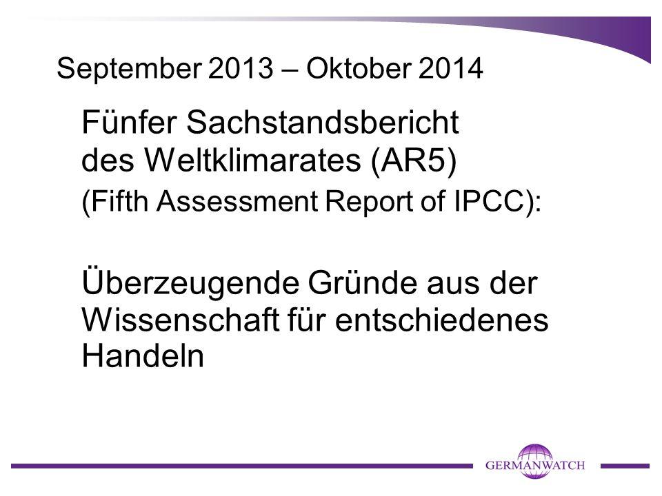 September 2013 – Oktober 2014 Fünfer Sachstandsbericht des Weltklimarates (AR5) (Fifth Assessment Report of IPCC): Überzeugende Gründe aus der Wissens