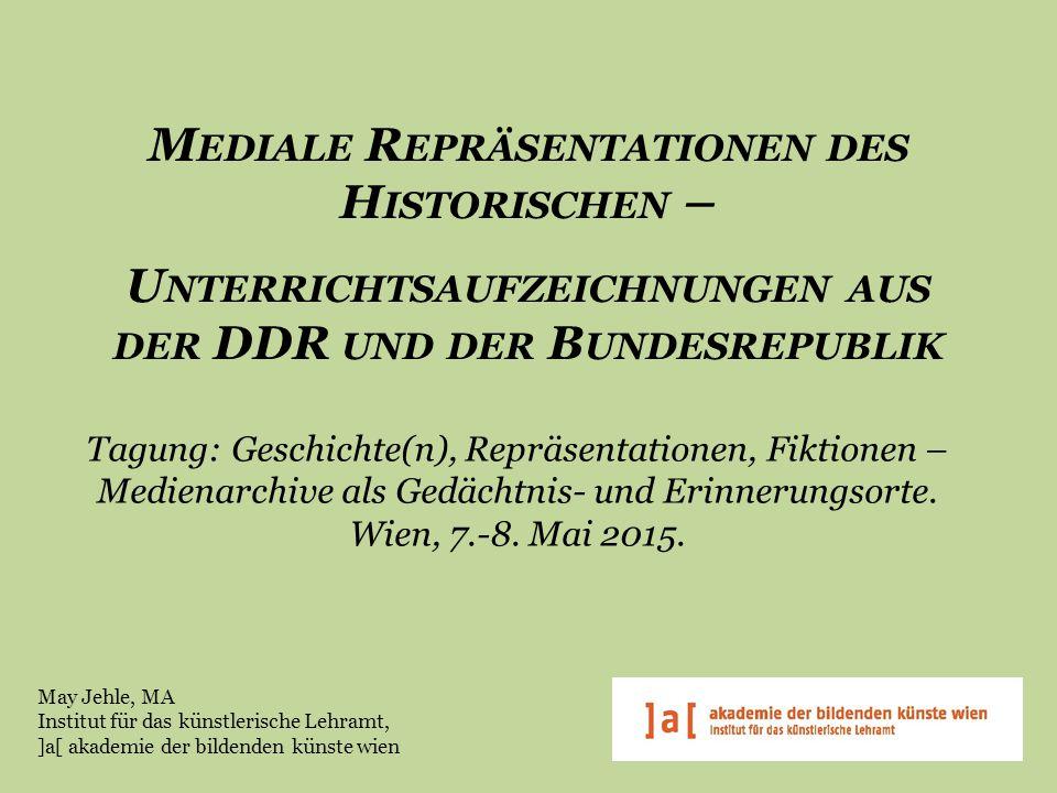 M EDIALE R EPRÄSENTATIONEN DES H ISTORISCHEN – - U NTERRICHTSAUFZEICHNUNGEN AUS DER DDR UND DER B UNDESREPUBLIK Tagung: Geschichte(n), Repräsentatione