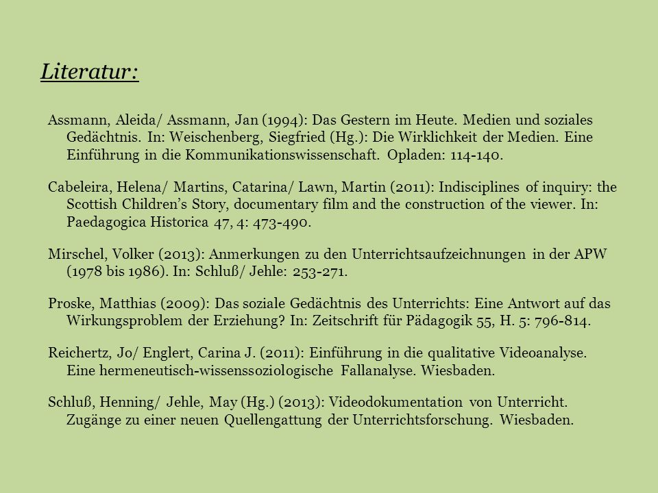 Literatur: Assmann, Aleida/ Assmann, Jan (1994): Das Gestern im Heute. Medien und soziales Gedächtnis. In: Weischenberg, Siegfried (Hg.): Die Wirklich