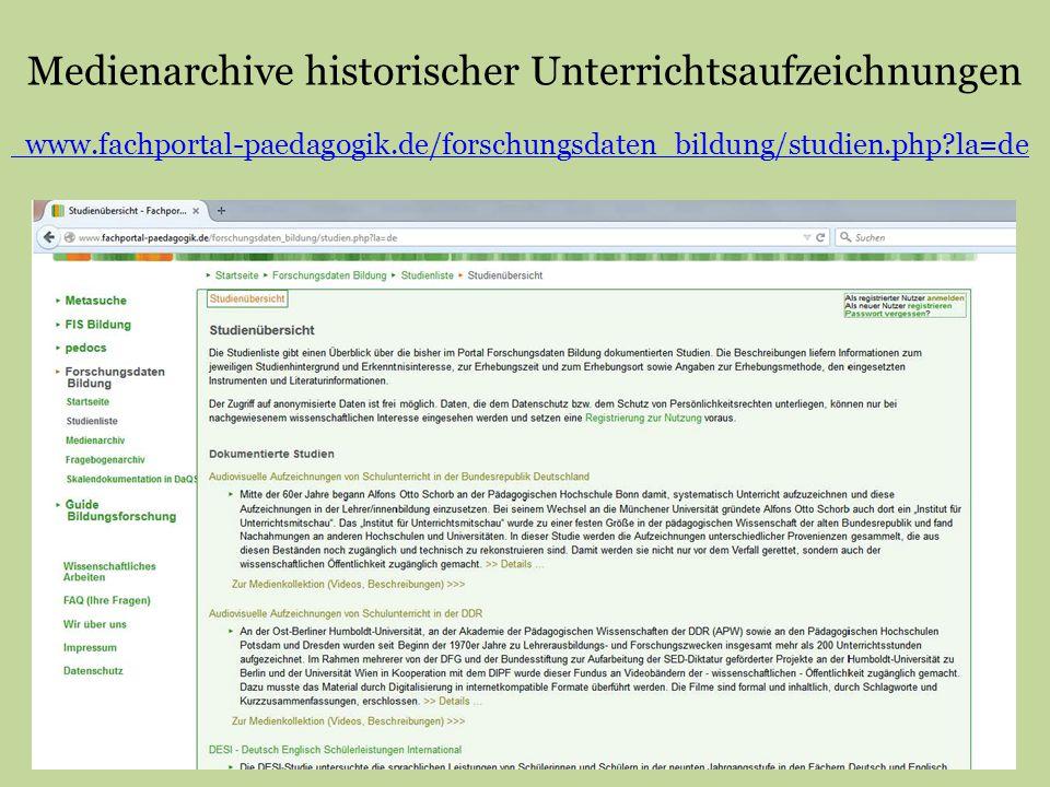 Medienarchive historischer Unterrichtsaufzeichnungen www.fachportal-paedagogik.de/forschungsdaten_bildung/studien.php?la=de