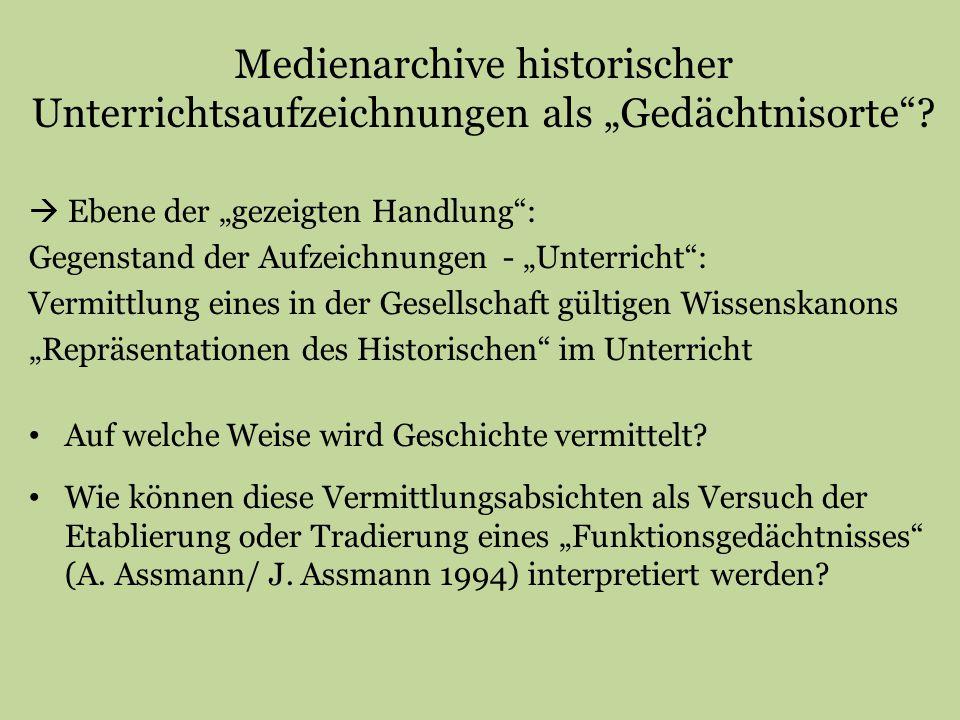 """Medienarchive historischer Unterrichtsaufzeichnungen als """"Gedächtnisorte""""?  Ebene der """"gezeigten Handlung"""": Gegenstand der Aufzeichnungen - """"Unterric"""