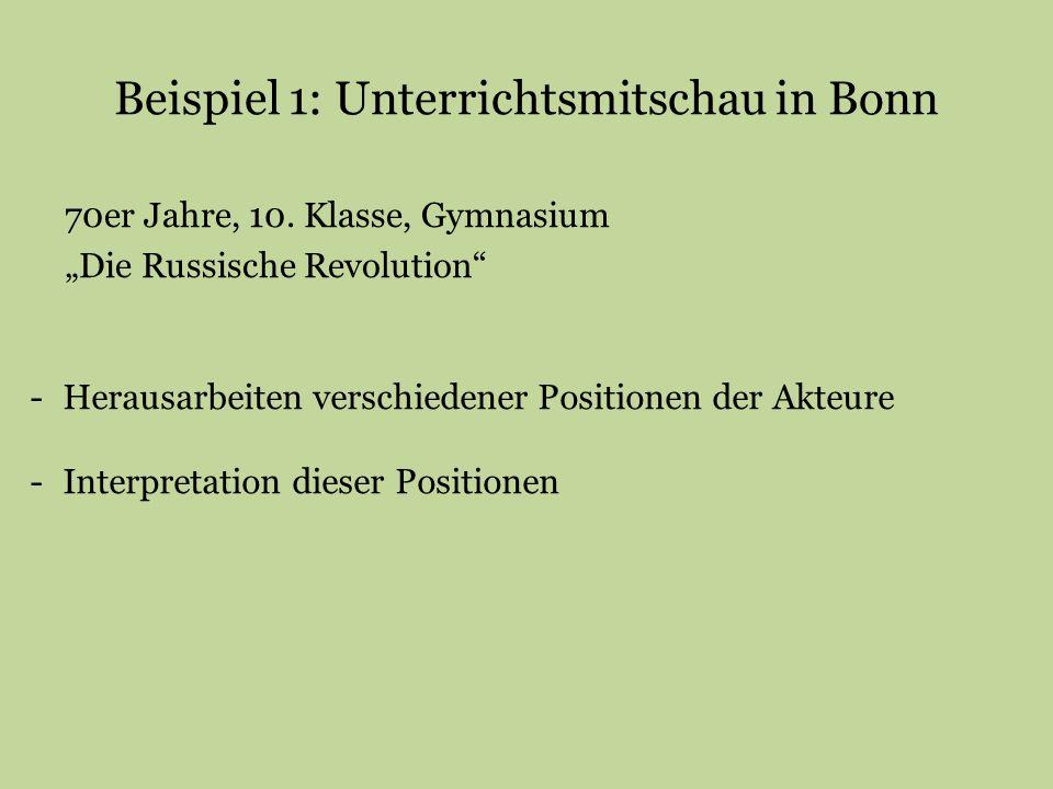 """Beispiel 1: Unterrichtsmitschau in Bonn 70er Jahre, 10. Klasse, Gymnasium """"Die Russische Revolution"""" -Herausarbeiten verschiedener Positionen der Akte"""