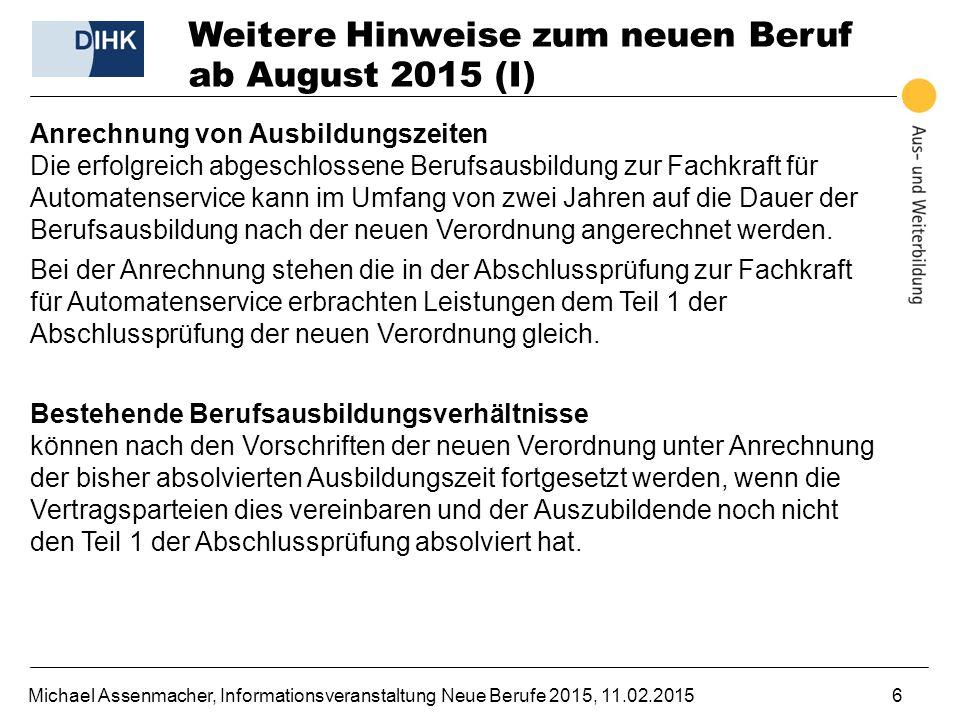 Michael Assenmacher, Informationsveranstaltung Neue Berufe 2015, 11.02.20156 Weitere Hinweise zum neuen Beruf ab August 2015 (I) Anrechnung von Ausbil