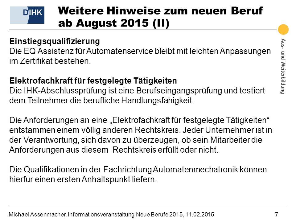 Michael Assenmacher, Informationsveranstaltung Neue Berufe 2015, 11.02.20157 Weitere Hinweise zum neuen Beruf ab August 2015 (II) Einstiegsqualifizier