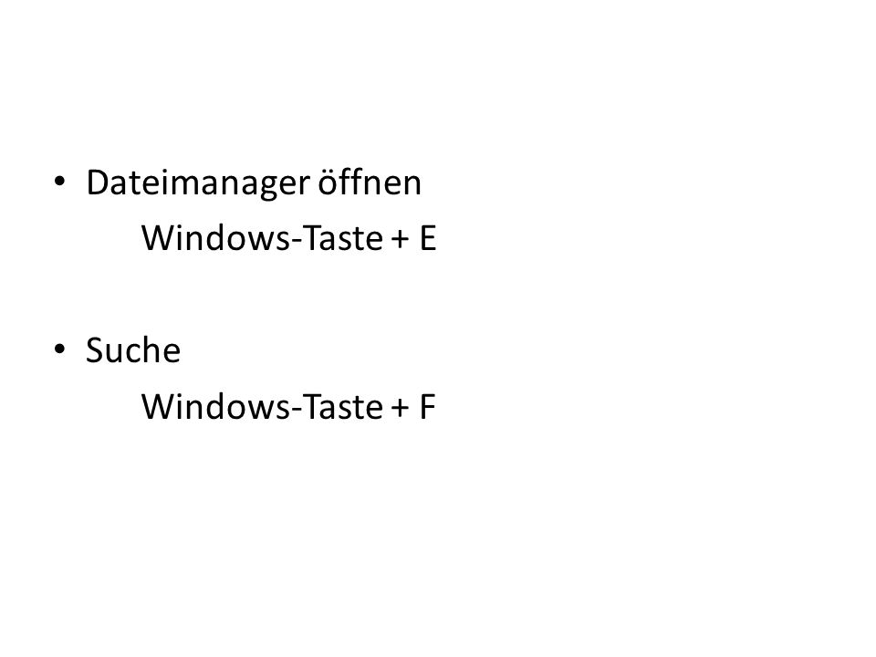 Dateimanager öffnen Windows-Taste + E Suche Windows-Taste + F