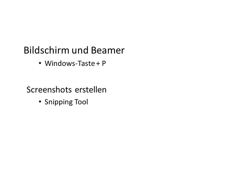 Bildschirm und Beamer Windows-Taste + P Screenshots erstellen Snipping Tool