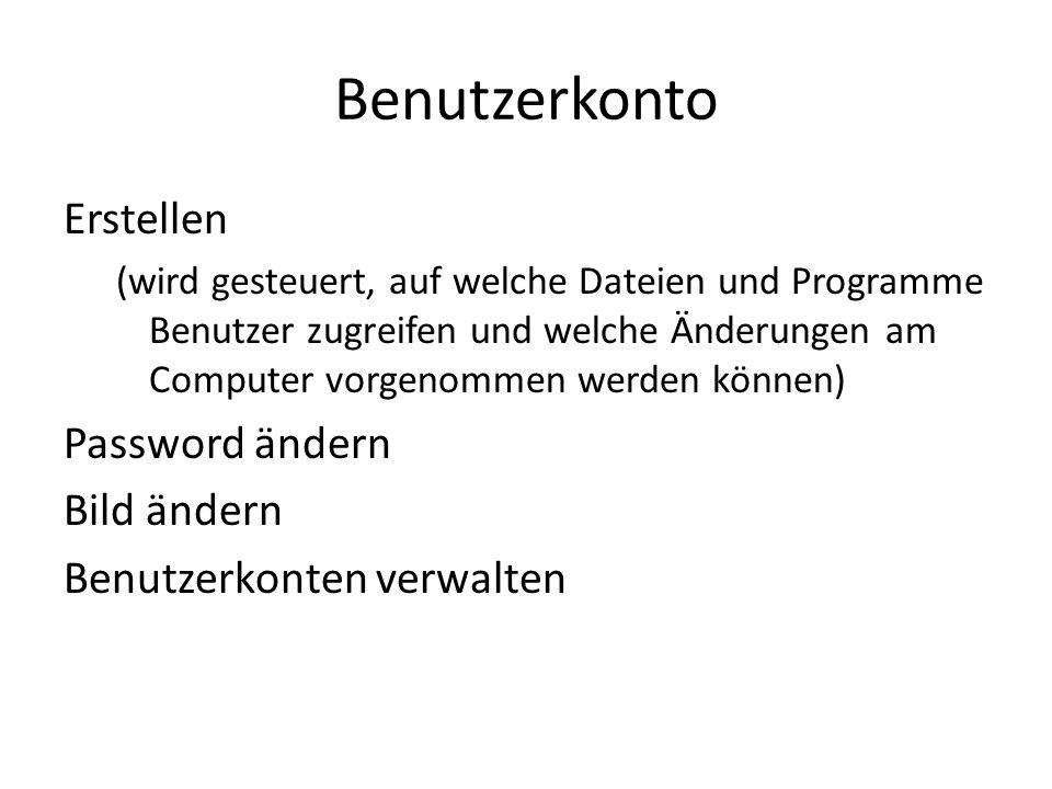 Benutzerkonto Erstellen (wird gesteuert, auf welche Dateien und Programme Benutzer zugreifen und welche Änderungen am Computer vorgenommen werden können) Password ändern Bild ändern Benutzerkonten verwalten