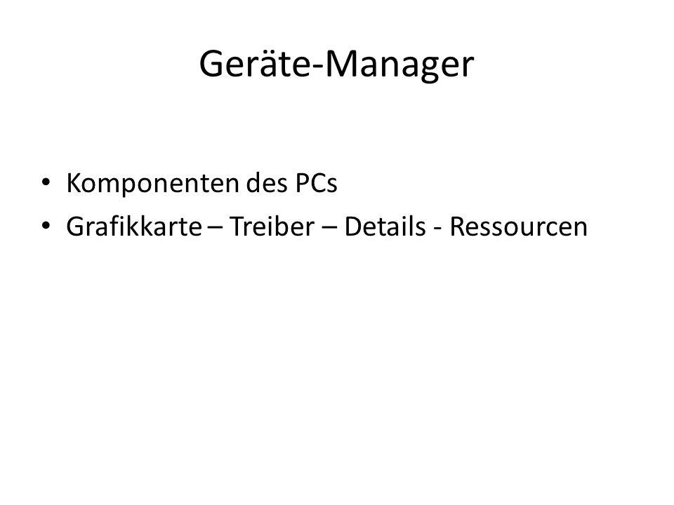 Geräte-Manager Komponenten des PCs Grafikkarte – Treiber – Details - Ressourcen