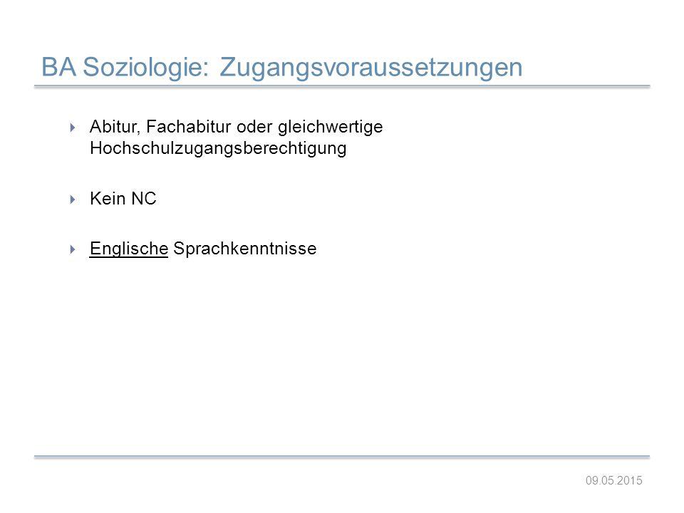 BA Soziologie: Zugangsvoraussetzungen  Abitur, Fachabitur oder gleichwertige Hochschulzugangsberechtigung  Kein NC  Englische Sprachkenntnisse 09.0