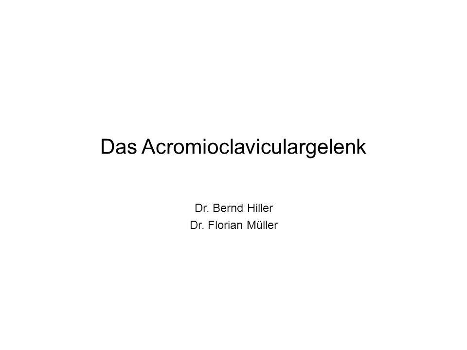 Das Acromioclaviculargelenk Dr. Bernd Hiller Dr. Florian Müller
