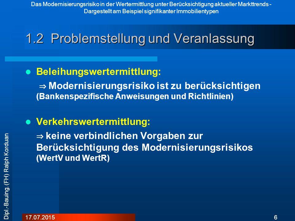 Das Modernisierungsrisiko in der Wertermittlung unter Berücksichtigung aktueller Markttrends - Dargestellt am Beispiel signifikanter Immobilientypen 3717.07.2015 Dipl.-Bauing.