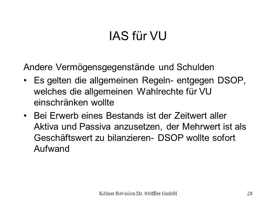 Kölner Revision Dr. Stöffler GmbH28 IAS für VU Andere Vermögensgegenstände und Schulden Es gelten die allgemeinen Regeln- entgegen DSOP, welches die a