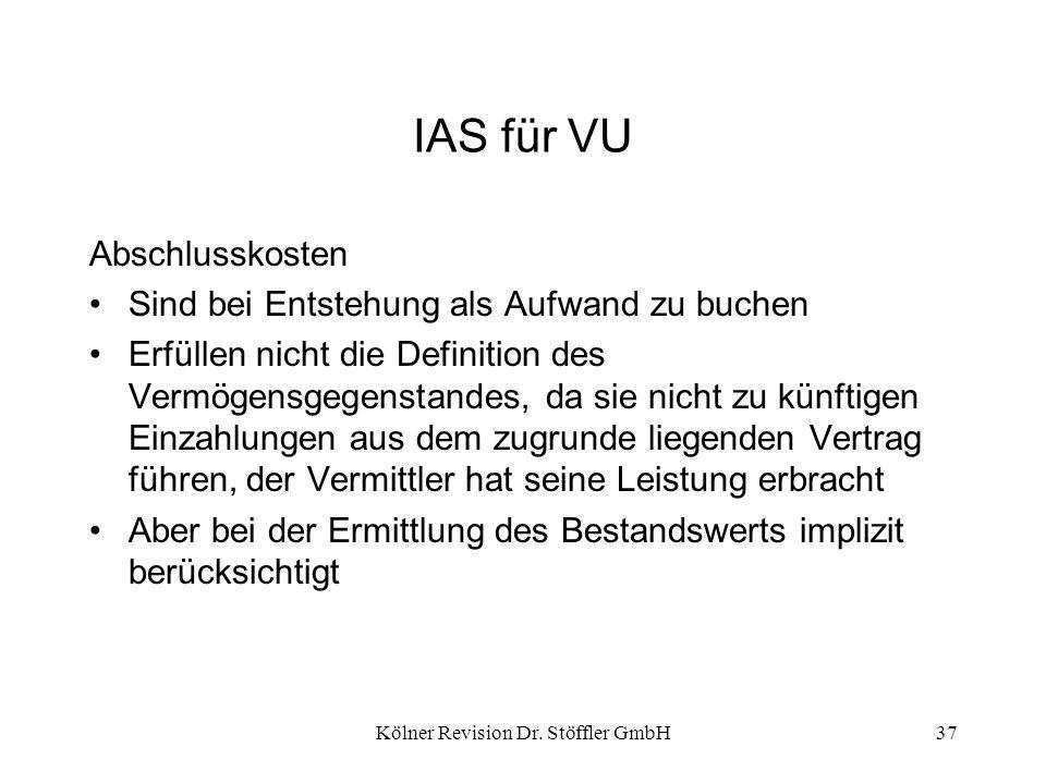 Kölner Revision Dr. Stöffler GmbH37 IAS für VU Abschlusskosten Sind bei Entstehung als Aufwand zu buchen Erfüllen nicht die Definition des Vermögensge