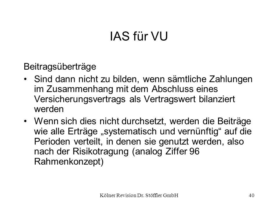 Kölner Revision Dr. Stöffler GmbH40 IAS für VU Beitragsüberträge Sind dann nicht zu bilden, wenn sämtliche Zahlungen im Zusammenhang mit dem Abschluss
