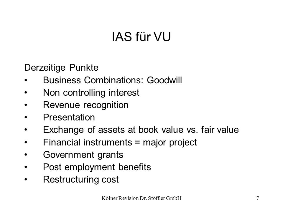 Kölner Revision Dr. Stöffler GmbH7 IAS für VU Derzeitige Punkte Business Combinations: Goodwill Non controlling interest Revenue recognition Presentat